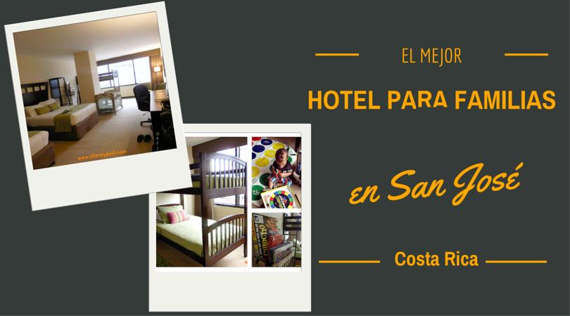 el mejor hotel para familias en San Jose